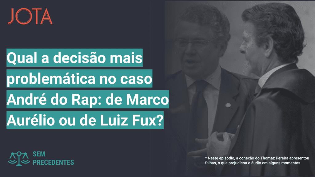 Qual a decisão mais problemática no caso André do Rap, de Marco Aurélio ou de Fux?