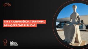 STF e a abrangência territorial das ações civis públicas