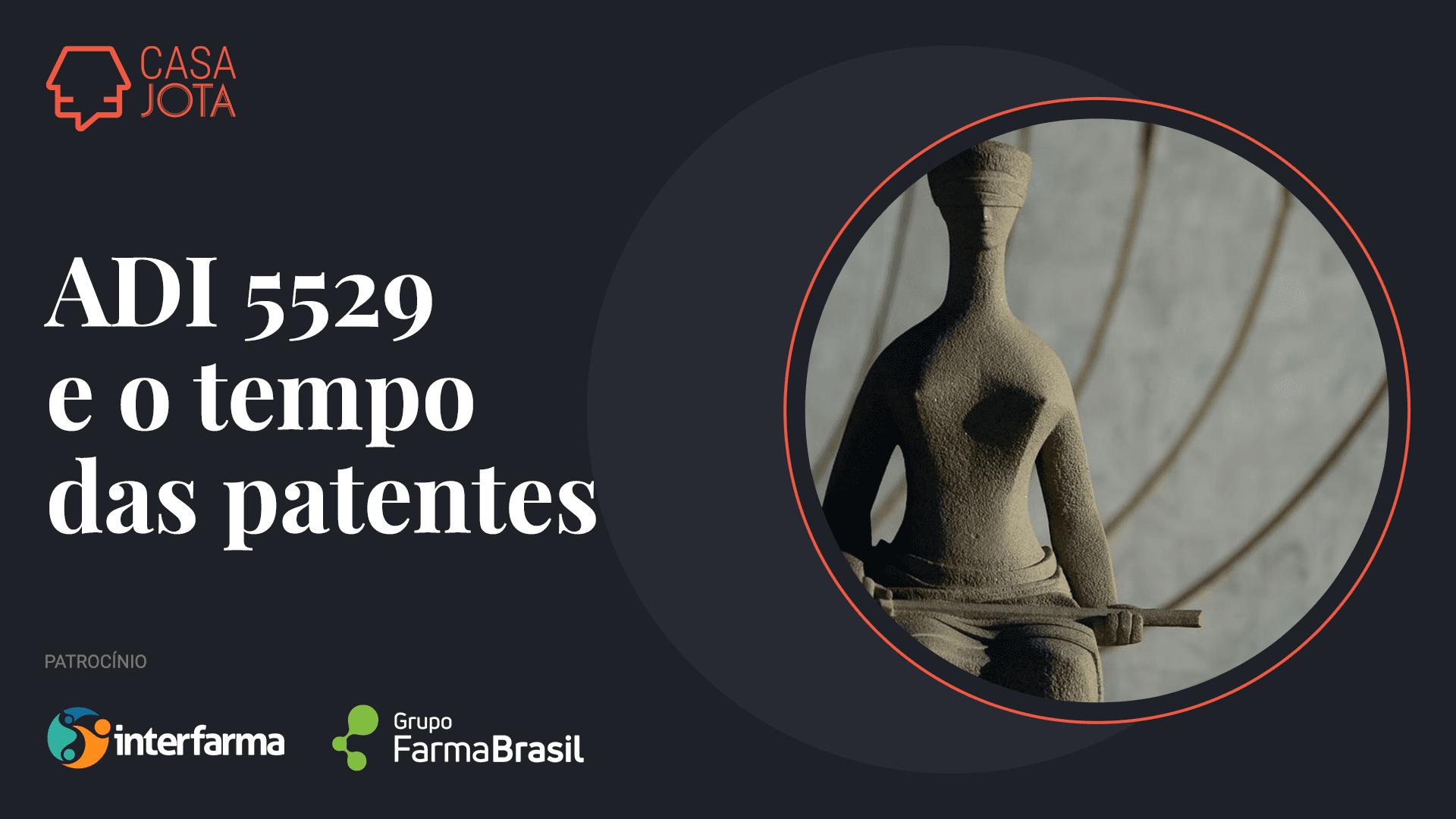 Casa JOTA: ADI 5529 e o tempo das patentes no Brasil