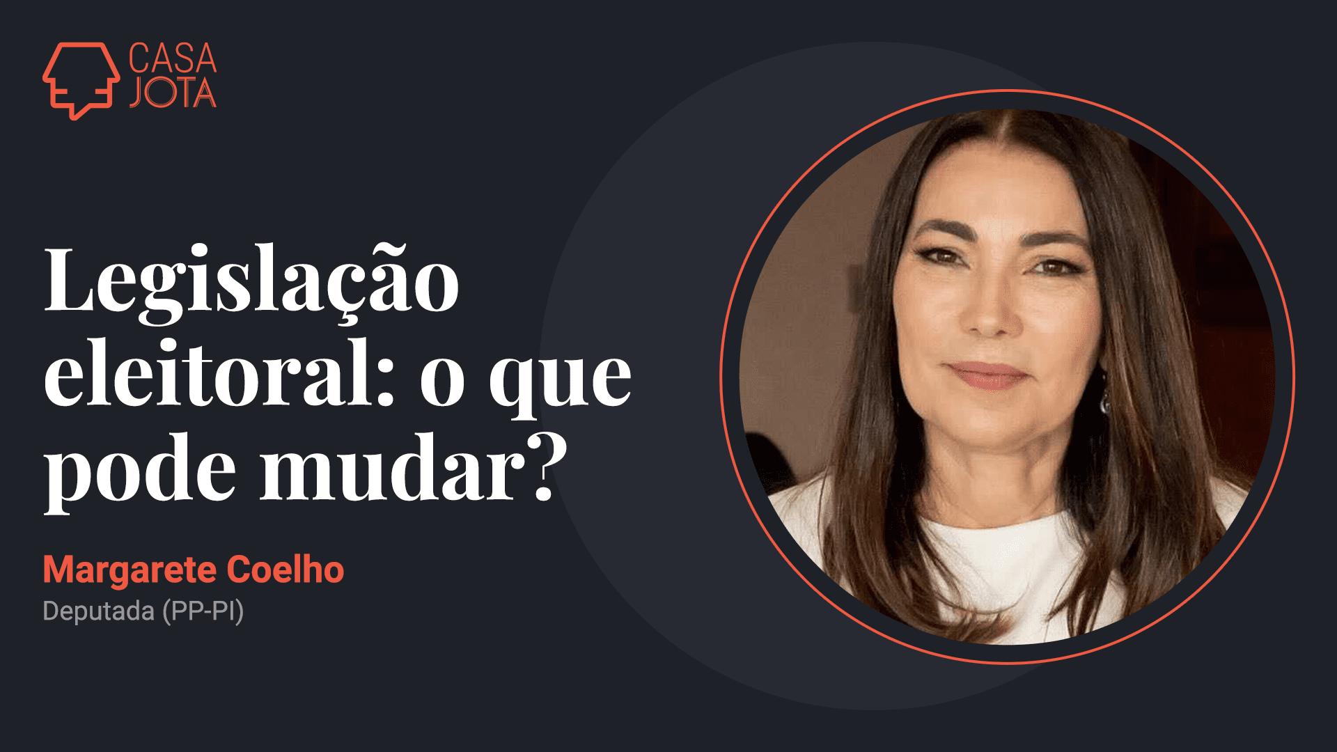 Casa JOTA: deputada Margarete Coelho (PP-PI) - 27/05