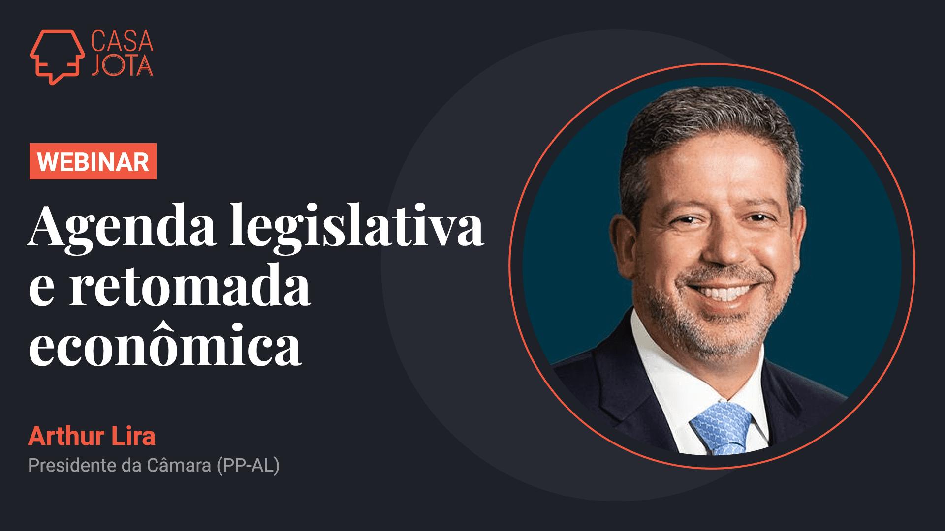 Casa JOTA: Arthur Lira, presidente da Câmara